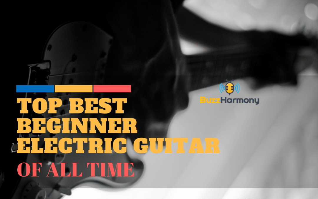 Top Best Beginner Electric Guitar of All Time